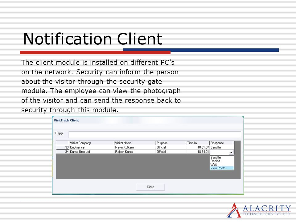 Notification Client The client module is installed on different PCs on the network. Security can inform the person about the visitor through the secur