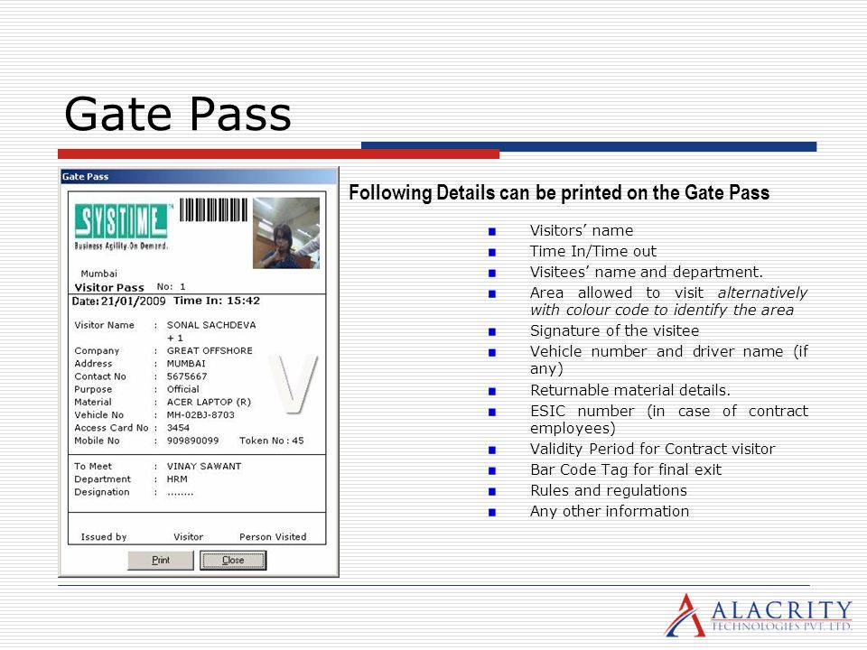 Gate Pass Visitors name Time In/Time out Visitees name and department. Area allowed to visit alternatively with colour code to identify the area Signa
