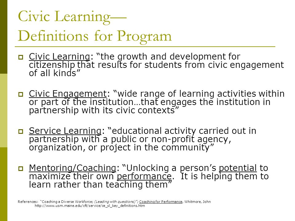 Civic Learning Definitions for Program Civic Learning: the growth and development for citizenship that results for students from civic engagement of a