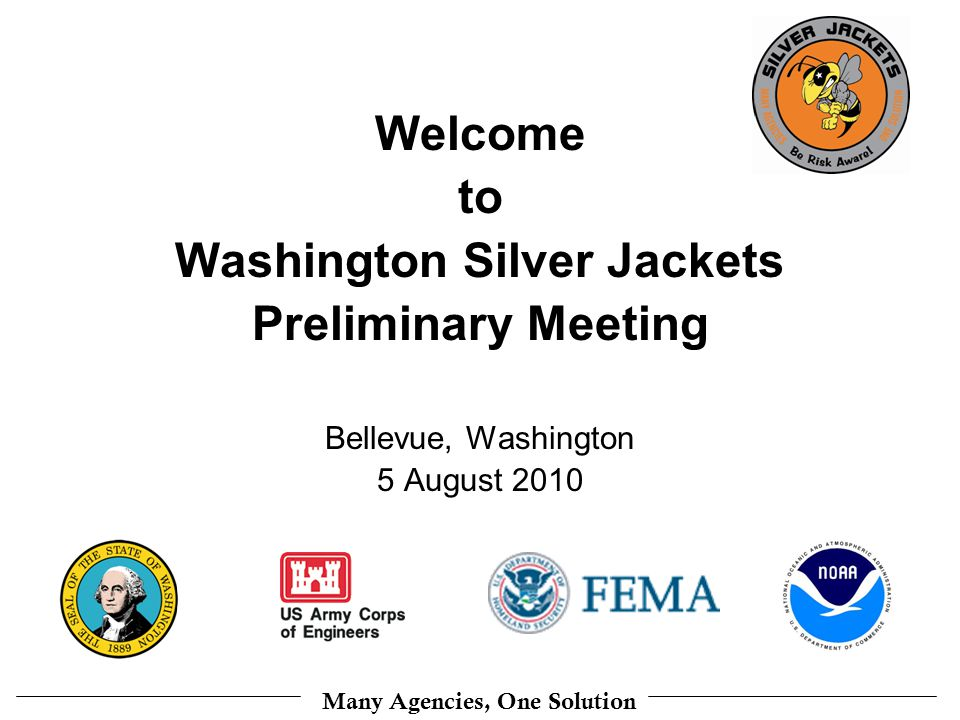 Many Agencies, One Solution Welcome to Washington Silver Jackets Preliminary Meeting Bellevue, Washington 5 August 2010