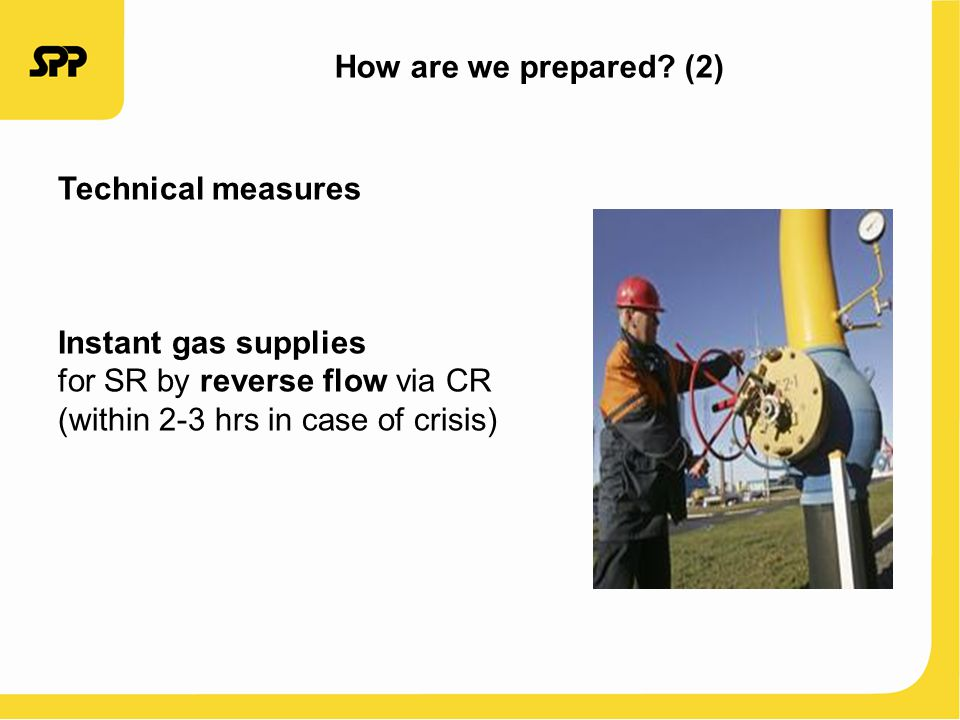 Technical measures Instant gas supplies for SR by reverse flow via CR (within 2-3 hrs in case of crisis) How are we prepared.