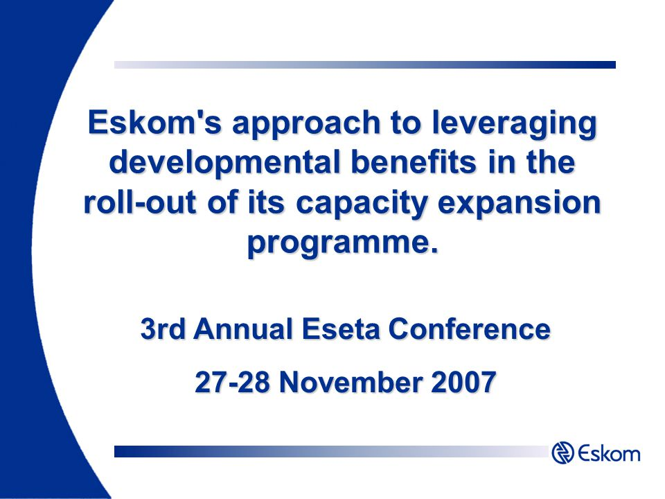 Eskom s approach to leveraging developmental benefits in the roll-out of its capacity expansion programme.