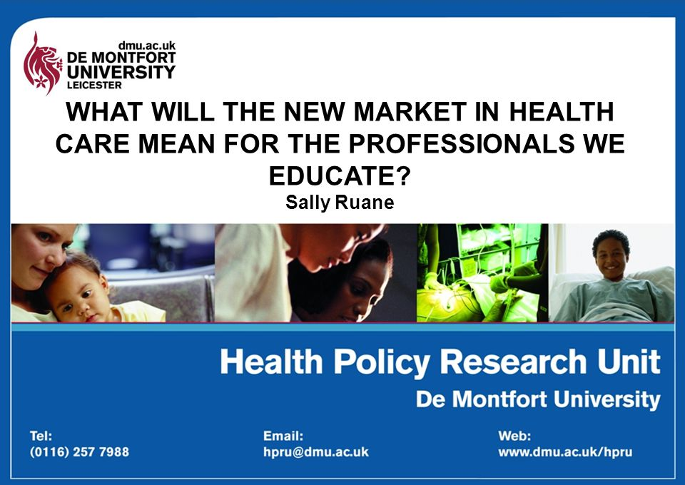 WHAT WILL THE NEW MARKET IN HEALTH CARE MEAN FOR THE PROFESSIONALS WE EDUCATE Sally Ruane