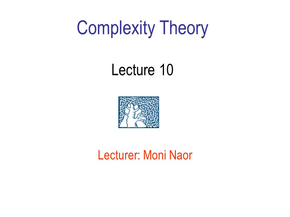 Complexity Theory Lecture 10 Lecturer: Moni Naor