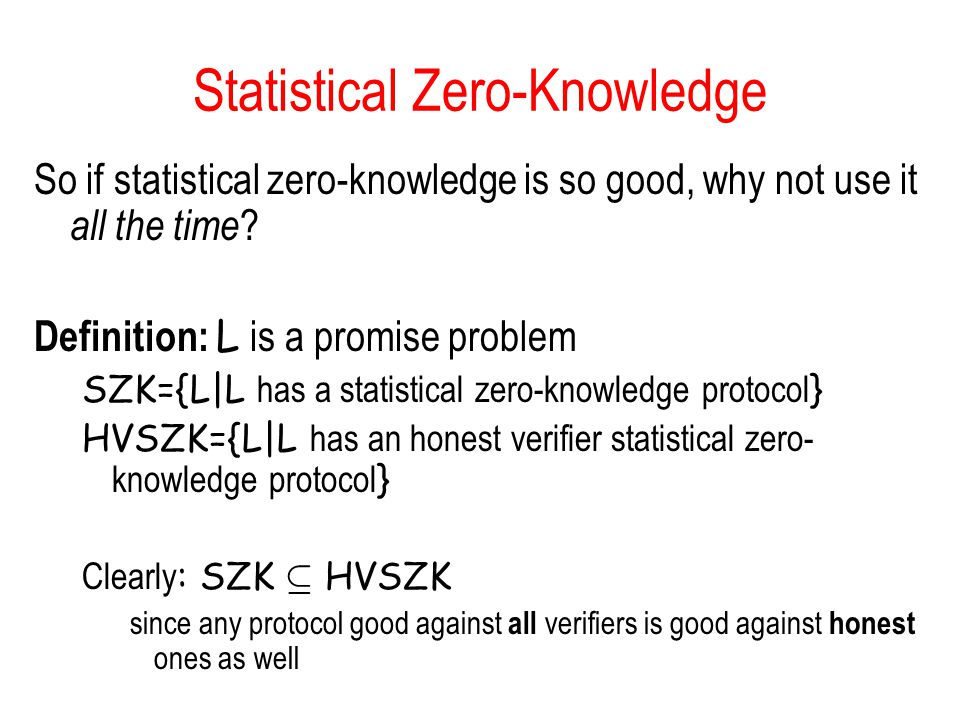 Statistical Zero-Knowledge So if statistical zero-knowledge is so good, why not use it all the time .