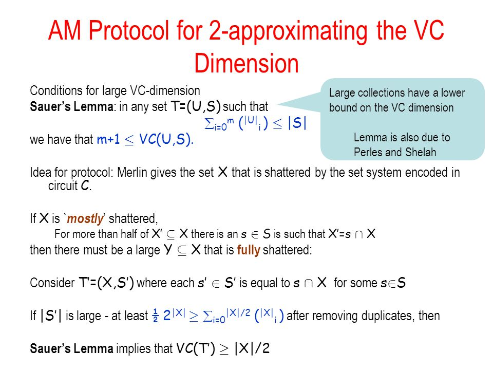 AM Protocol for 2-approximating the VC Dimension Conditions for large VC-dimension Sauers Lemma : in any set T=(U,S) such that i=0 m ( |U| i ) · |S| we have that m+1 · VC(U,S).