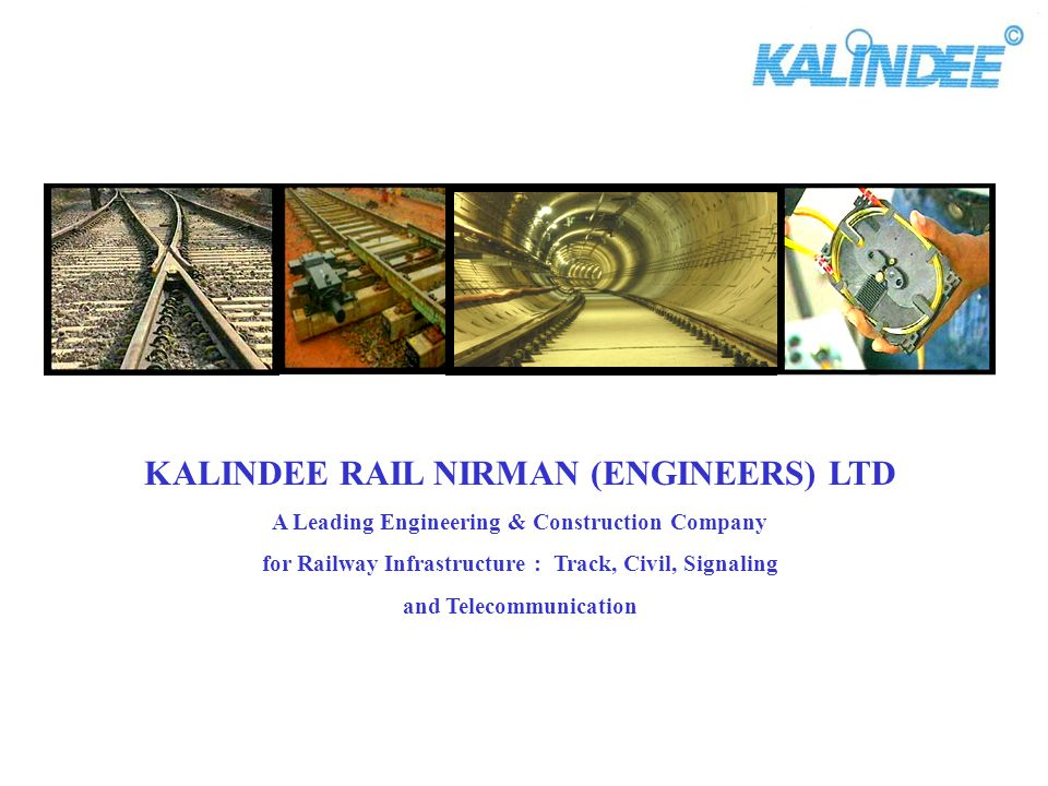 KALINDEE RAIL NIRMAN (ENGINEERS) LTD A Leading Engineering & Construction Company for Railway Infrastructure : Track, Civil, Signaling and Telecommuni