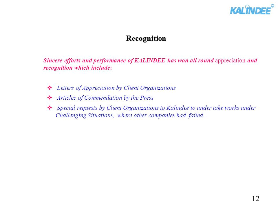 Recognition Recognition Sincere efforts and performance of KALINDEE has won all round appreciation and recognition which include: Letters of Appreciat