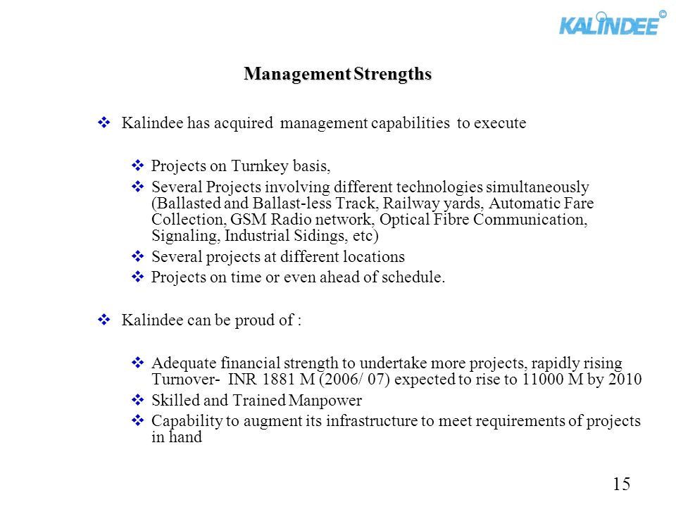 Management Strengths Kalindee has acquired management capabilities to execute Projects on Turnkey basis, Several Projects involving different technolo