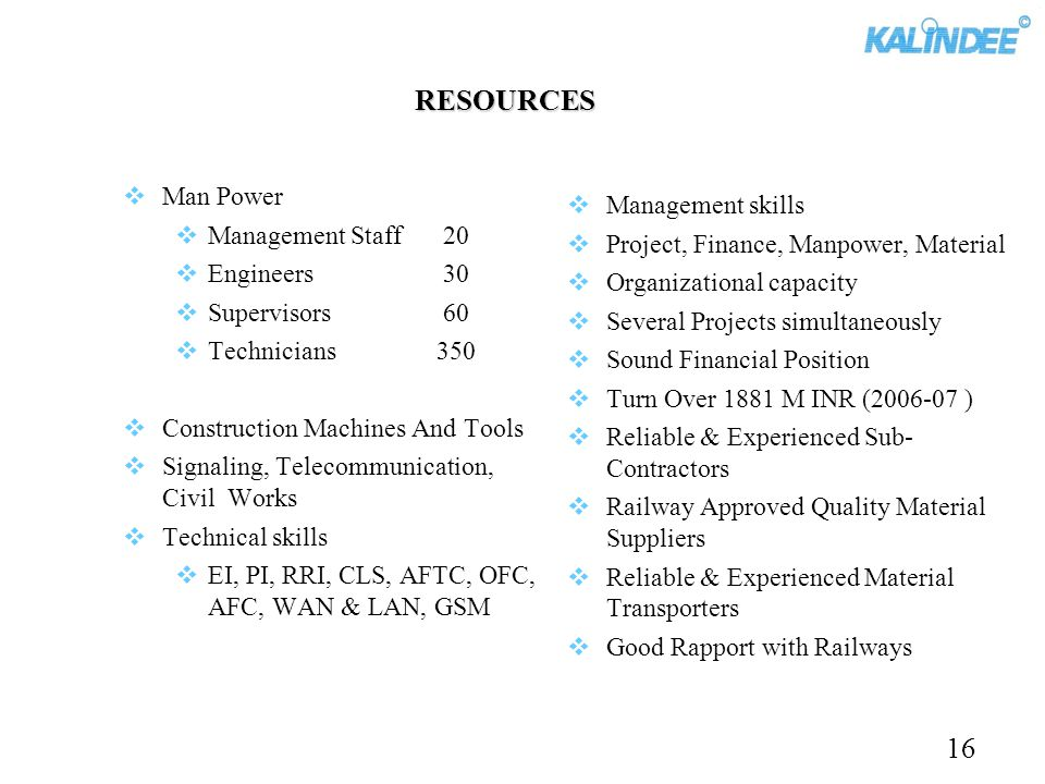 RESOURCES Man Power Management Staff 20 Engineers 30 Supervisors 60 Technicians 350 Construction Machines And Tools Signaling, Telecommunication, Civi