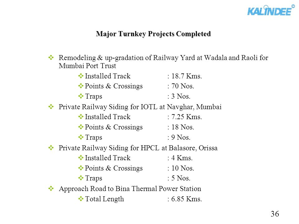 Major Turnkey Projects Completed Remodeling & up-gradation of Railway Yard at Wadala and Raoli for Mumbai Port Trust Installed Track : 18.7 Kms. Point