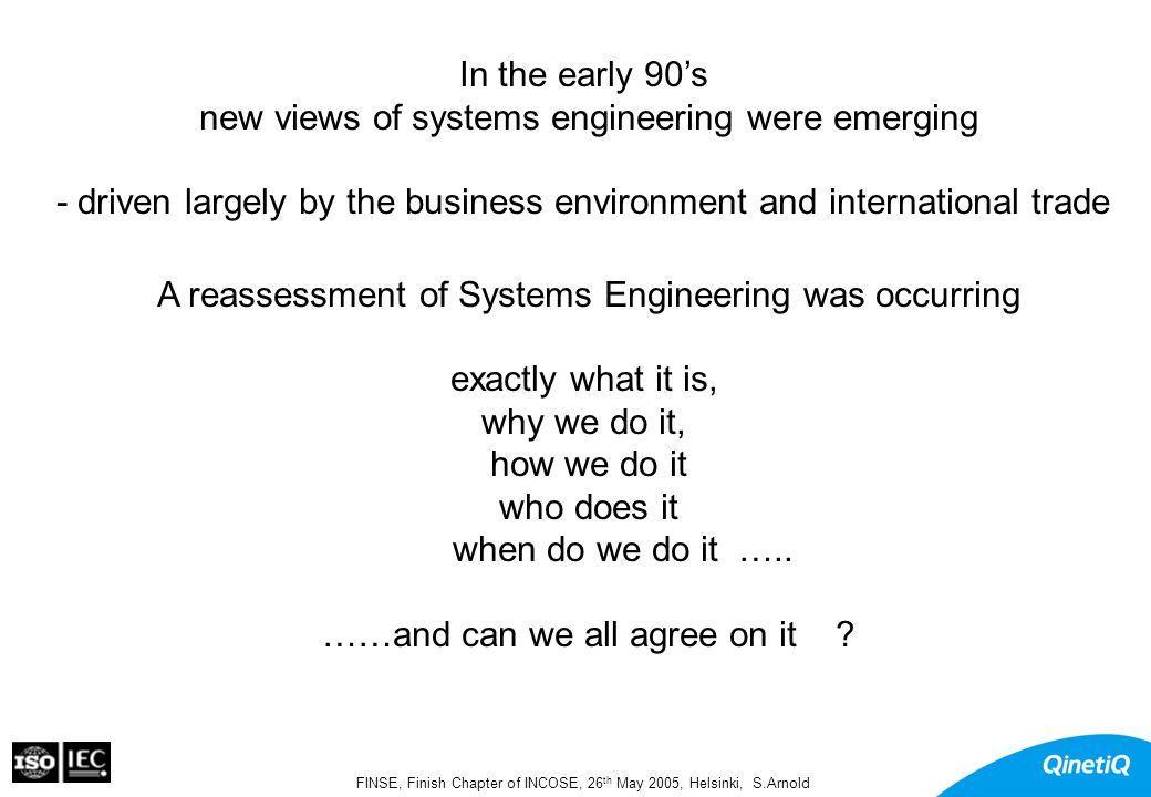 FINSE, Finish Chapter of INCOSE, 26 th May 2005, Helsinki, S.Arnold Systems Engineering - Everyone has their own model Systems Engineering Product Service System