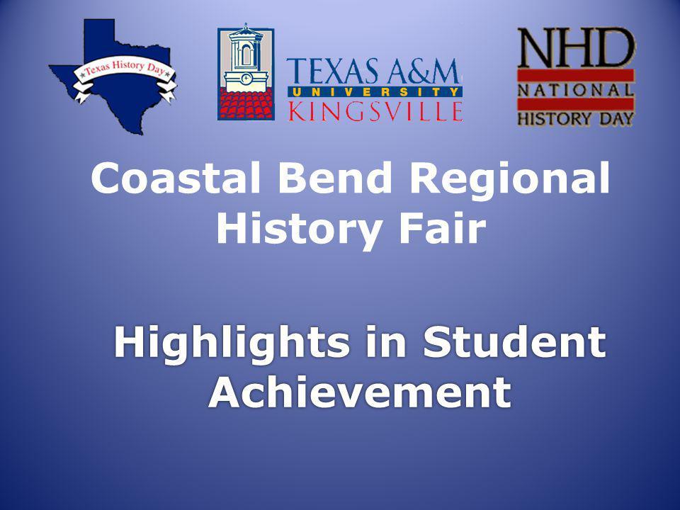 Highlights in Student Achievement Coastal Bend Regional History Fair