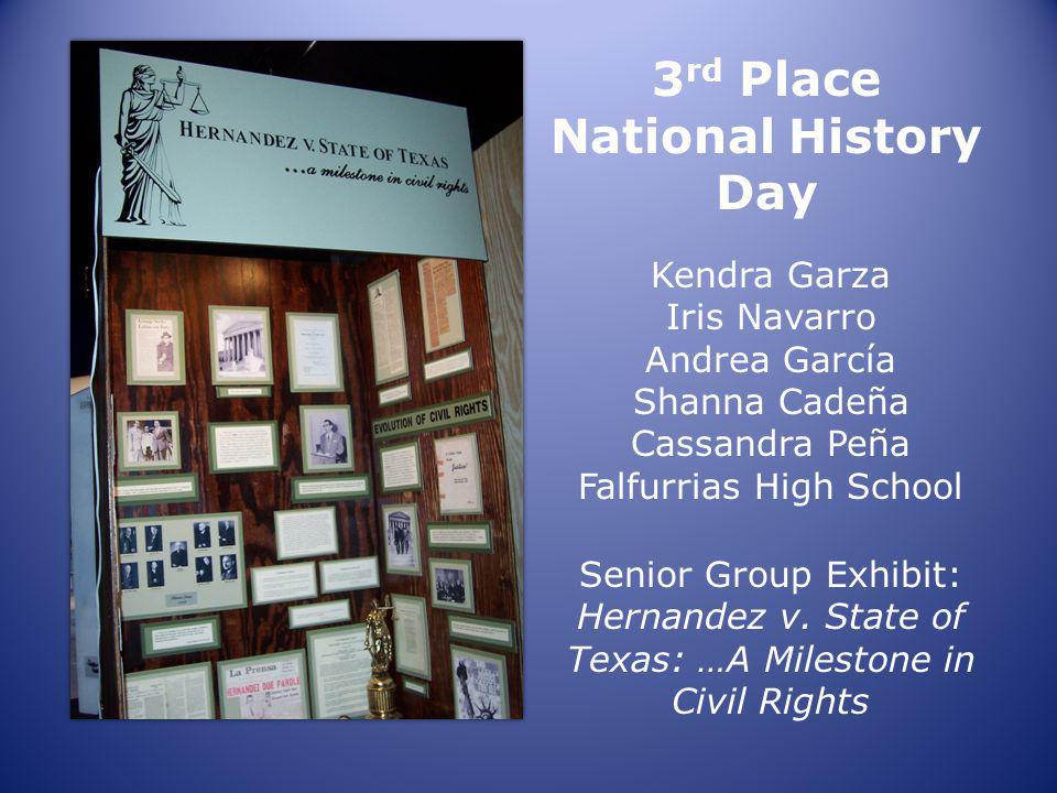 Kendra Garza Iris Navarro Andrea García Shanna Cadeña Cassandra Peña Falfurrias High School 3 rd Place National History Day Senior Group Exhibit: Hernandez v.