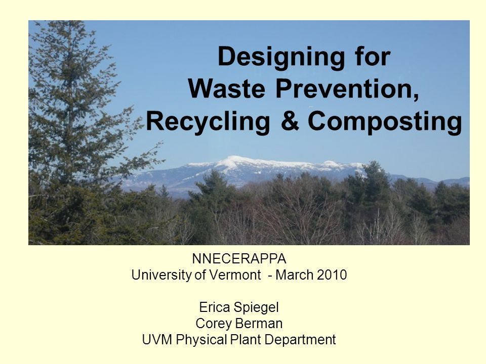 NNECERAPPA University of Vermont - March 2010 Erica Spiegel Corey Berman UVM Physical Plant Department Designing for Waste Prevention, Recycling & Composting