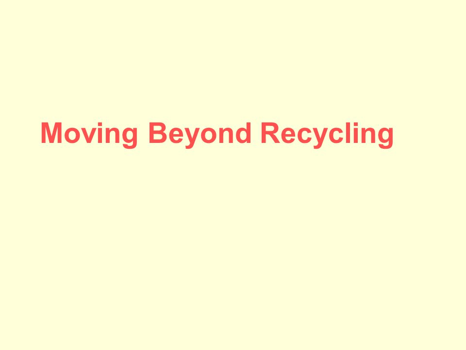 Moving Beyond Recycling