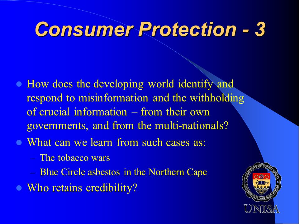 Consumer Protection - 3 How does the developing world identify and respond to misinformation and the withholding of crucial information – from their own governments, and from the multi-nationals.