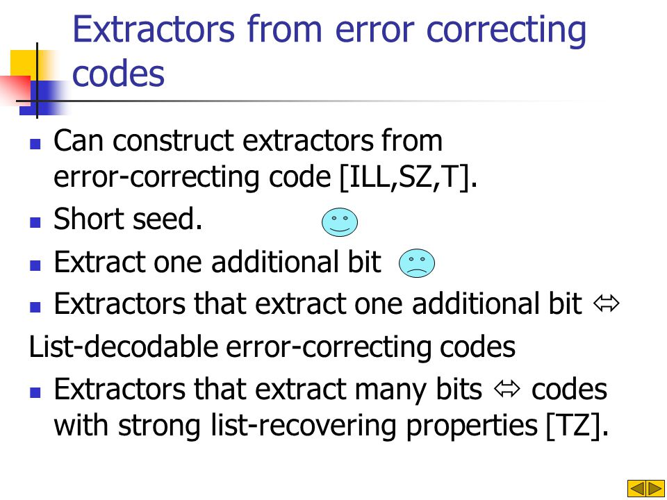 Extractors from error correcting codes Can construct extractors from error-correcting code [ILL,SZ,T].