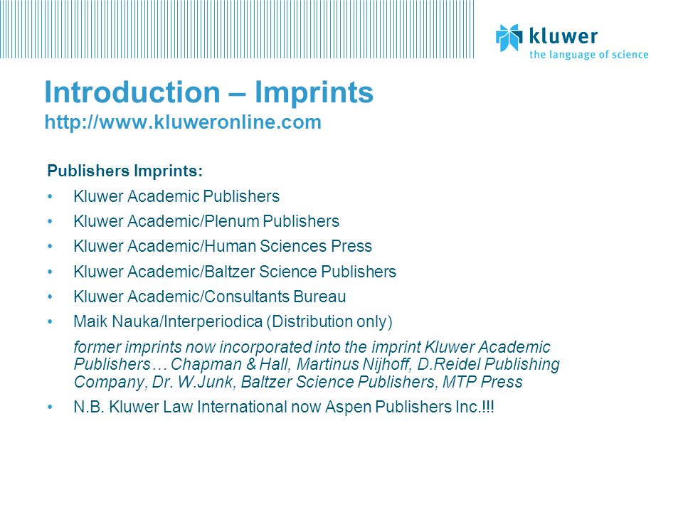 Introduction – Imprints http://www.kluweronline.com Publishers Imprints: Kluwer Academic Publishers Kluwer Academic/Plenum Publishers Kluwer Academic/