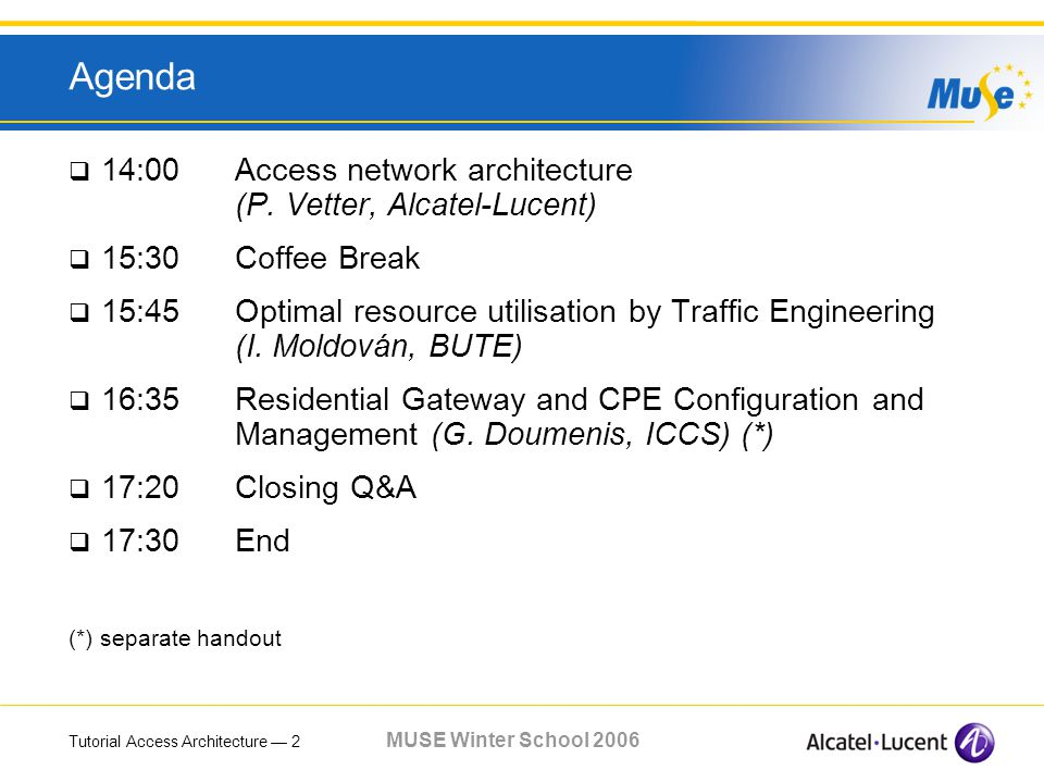 Tutorial Access Architecture 2 MUSE Winter School 2006 Agenda 14:00 Access network architecture (P.