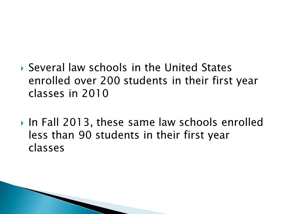 Several law schools in the United States enrolled over 200 students in their first year classes in 2010 In Fall 2013, these same law schools enrolled