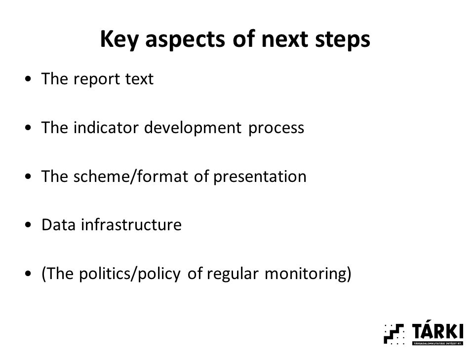 The report text The indicator development process The scheme/format of presentation Data infrastructure (The politics/policy of regular monitoring) Key aspects of next steps