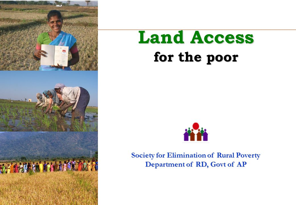 Land Access for the poor Society for Elimination of Rural Poverty Department of RD, Govt of AP