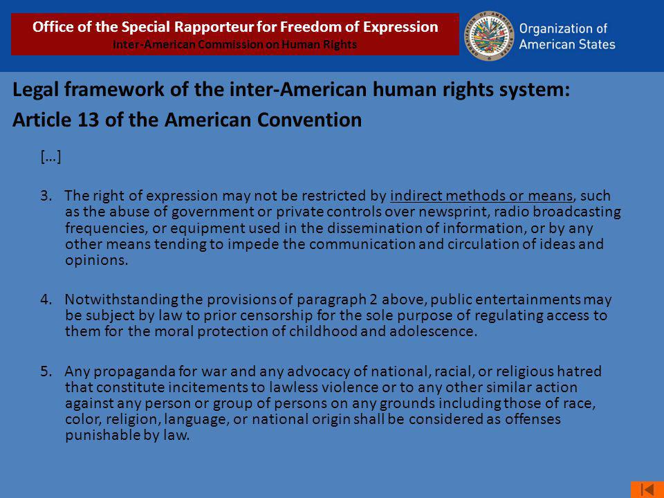 Legal framework of the inter-American human rights system: Article 13 of the American Convention […] 3. The right of expression may not be restricted