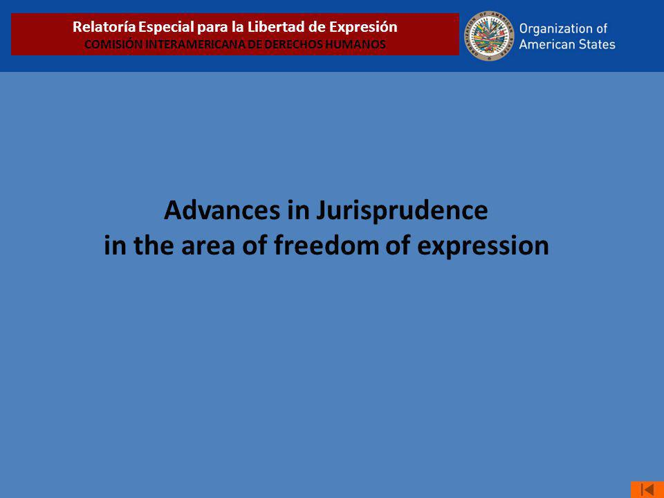 Advances in Jurisprudence in the area of freedom of expression Relatoría Especial para la Libertad de Expresión COMISIÓN INTERAMERICANA DE DERECHOS HU