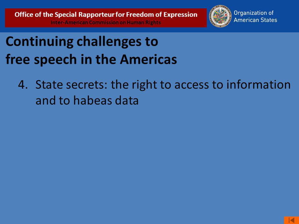 Continuing challenges to free speech in the Americas 4. State secrets: the right to access to information and to habeas data Office of the Special Rap