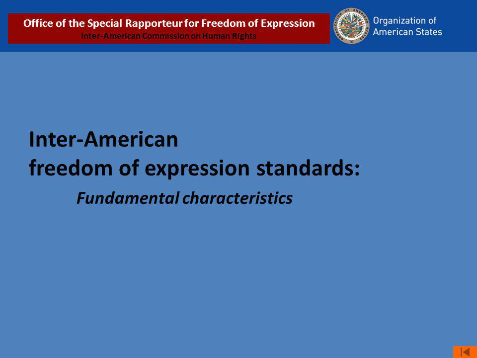 Inter-American freedom of expression standards: Fundamental characteristics Office of the Special Rapporteur for Freedom of Expression Inter-American