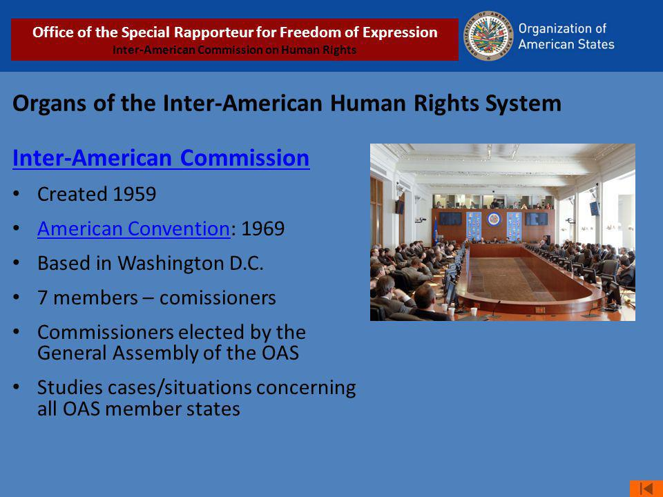 Organs of the Inter-American Human Rights System Inter-American Commission Created 1959 American Convention: 1969 American Convention Based in Washing