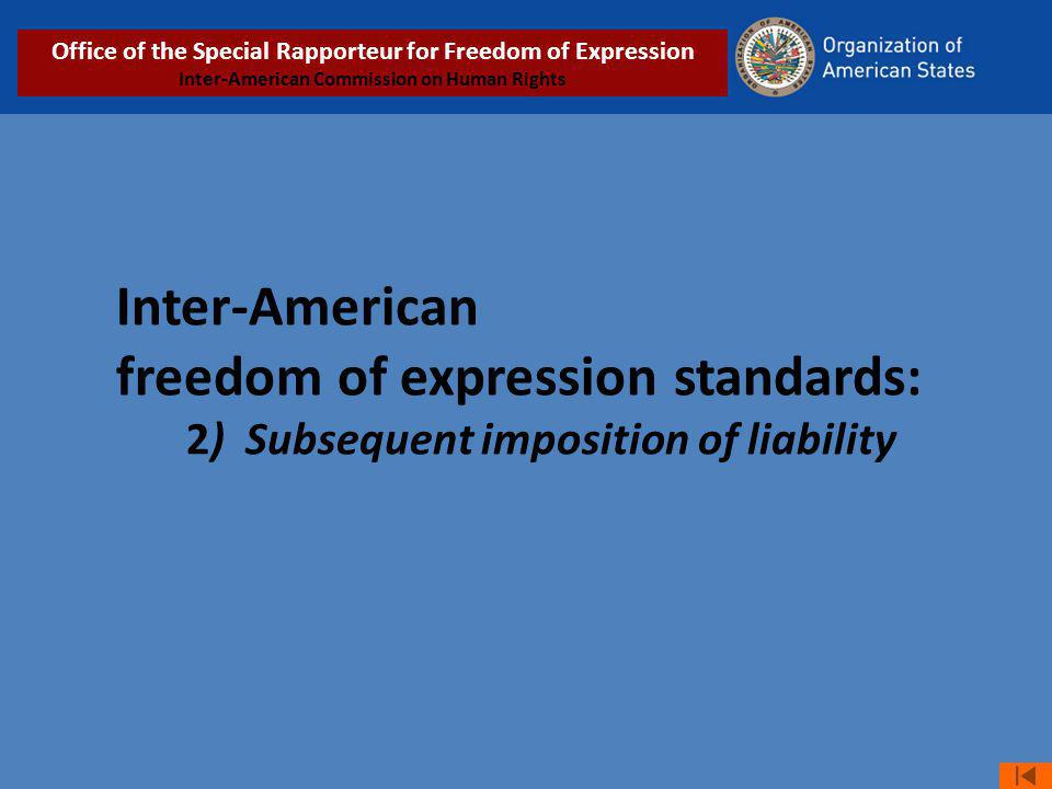 Inter-American freedom of expression standards: 2) Subsequent imposition of liability Office of the Special Rapporteur for Freedom of Expression Inter