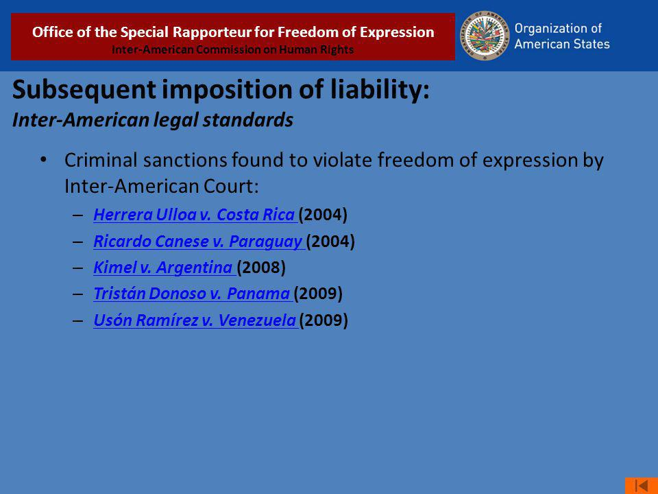 Subsequent imposition of liability: Inter-American legal standards Criminal sanctions found to violate freedom of expression by Inter-American Court: – Herrera Ulloa v.