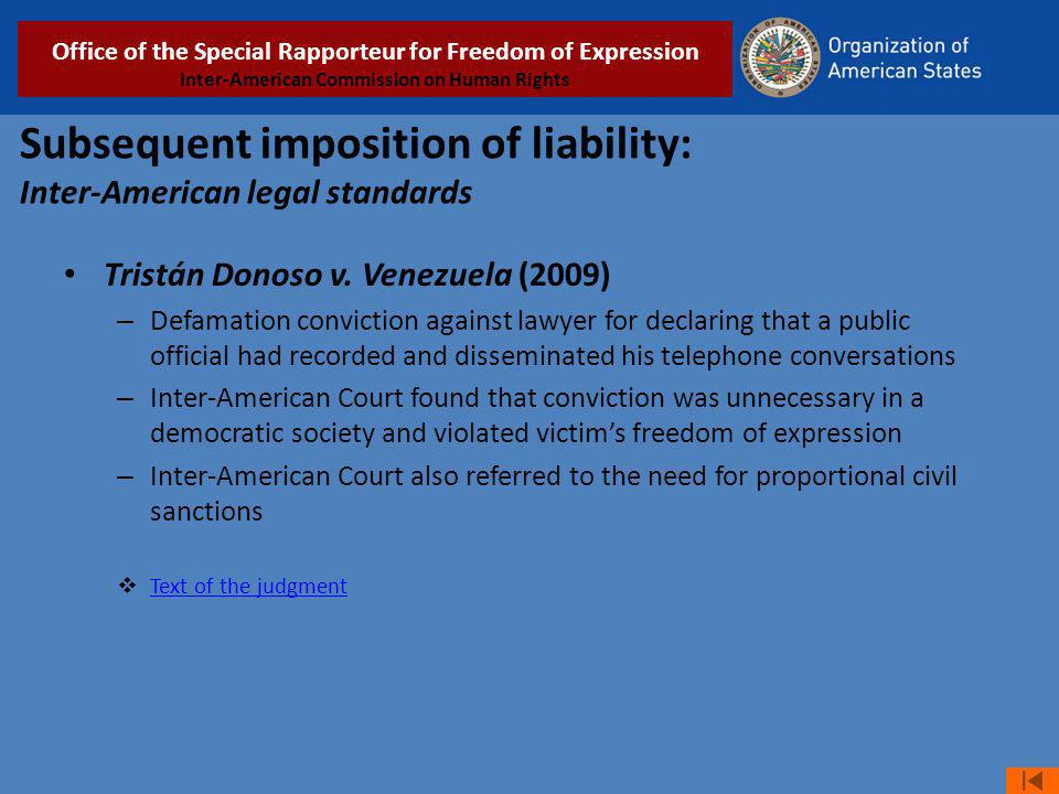 Subsequent imposition of liability: Inter-American legal standards Tristán Donoso v. Venezuela (2009) – Defamation conviction against lawyer for decla