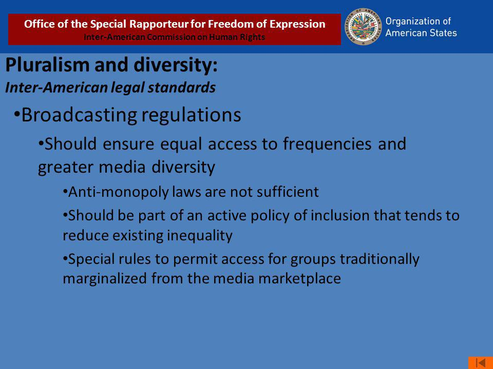 Pluralism and diversity: Inter-American legal standards Broadcasting regulations Should ensure equal access to frequencies and greater media diversity
