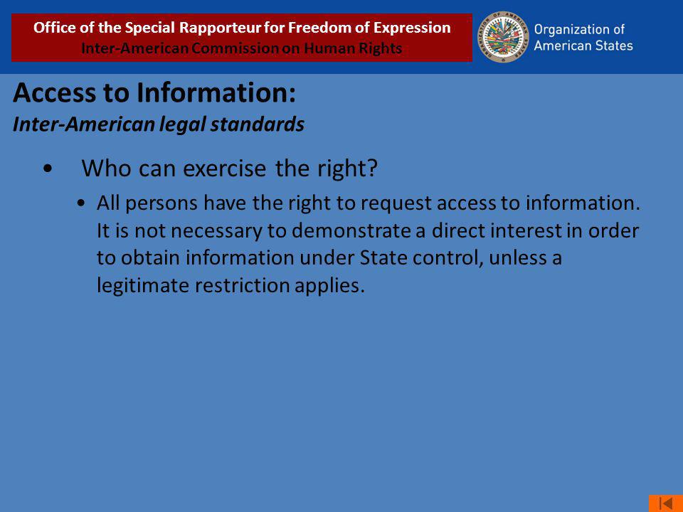 Access to Information: Inter-American legal standards Who can exercise the right? All persons have the right to request access to information. It is n