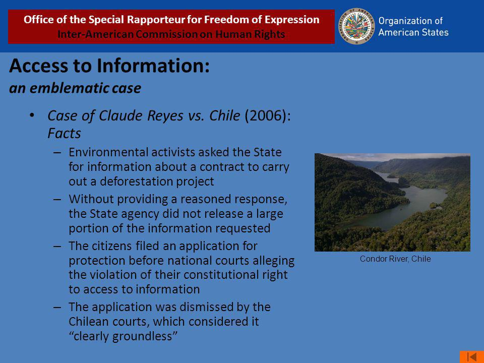 Access to Information: an emblematic case Case of Claude Reyes vs. Chile (2006): Facts – Environmental activists asked the State for information about