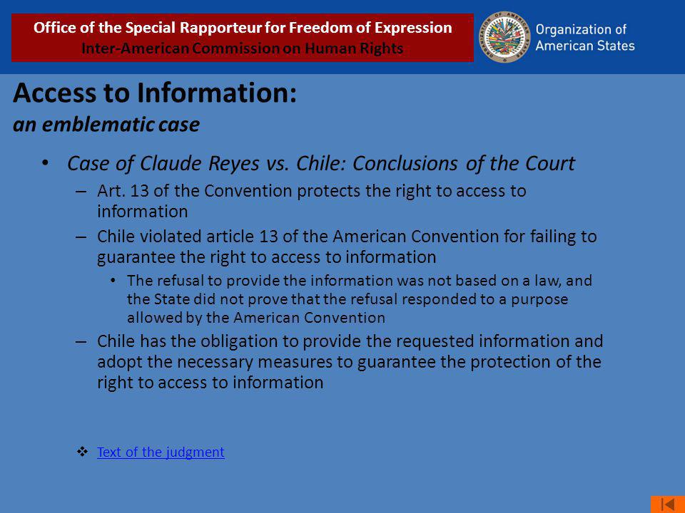 Access to Information: an emblematic case Case of Claude Reyes vs. Chile: Conclusions of the Court – Art. 13 of the Convention protects the right to a