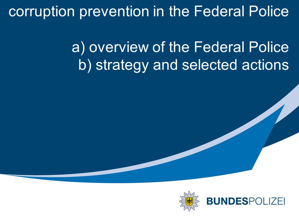 corruption prevention in the Federal Police a) overview of the Federal Police b) strategy and selected actions