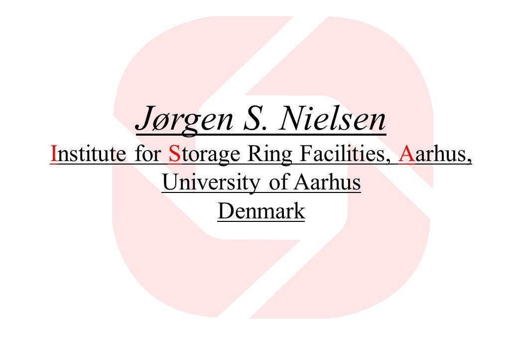 Jørgen S. Nielsen Institute for Storage Ring Facilities, Aarhus, University of Aarhus Denmark