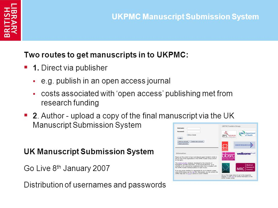 UKPMC Manuscript Submission System Two routes to get manuscripts in to UKPMC: 1.