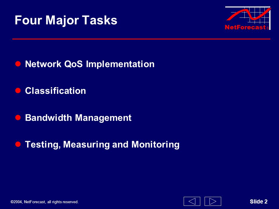 ©2004, NetForecast, all rights reserved. NetForecast ® Slide 2 Four Major Tasks Network QoS Implementation Classification Bandwidth Management Testing