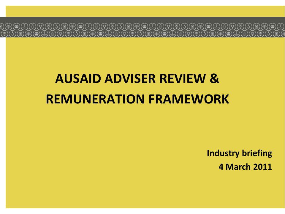 AUSAID ADVISER REVIEW & REMUNERATION FRAMEWORK Industry briefing 4 March 2011