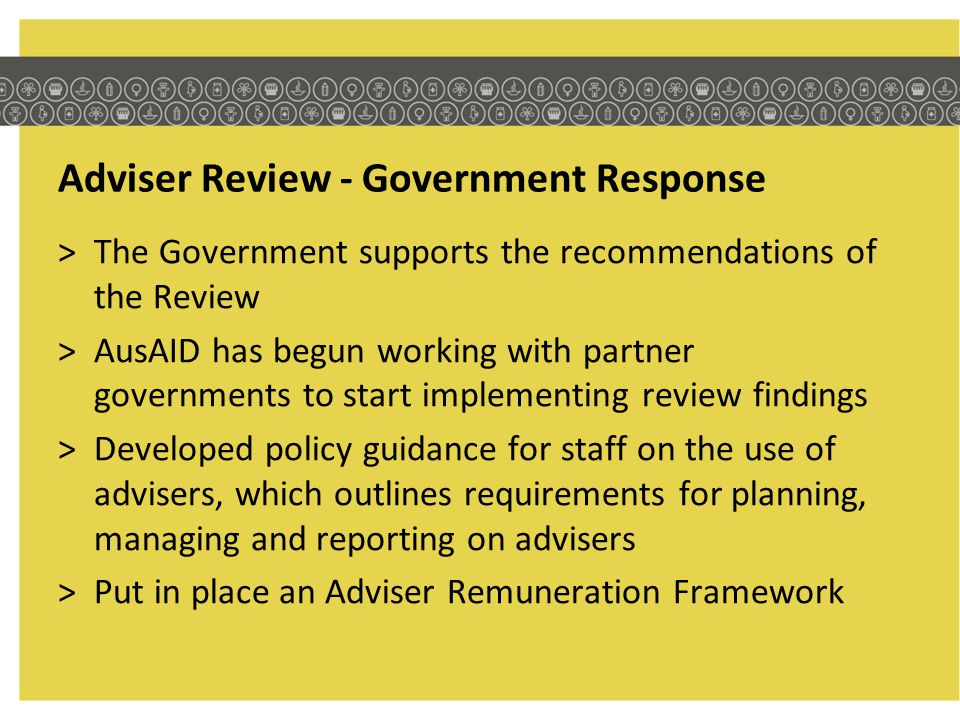 Adviser Review - Government Response >The Government supports the recommendations of the Review >AusAID has begun working with partner governments to
