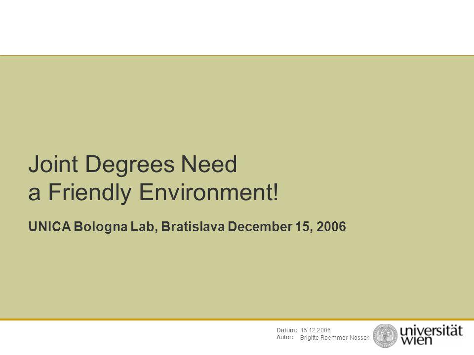 Brigitte Roemmer-Nossek 15.12.2006Datum: Autor: Joint Degrees Need a Friendly Environment.