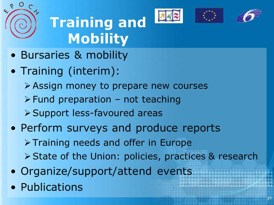 21 Training and Mobility Bursaries & mobility Training (interim): Assign money to prepare new courses Fund preparation – not teaching Support less-favoured areas Perform surveys and produce reports Training needs and offer in Europe State of the Union: policies, practices & research Organize/support/attend events Publications