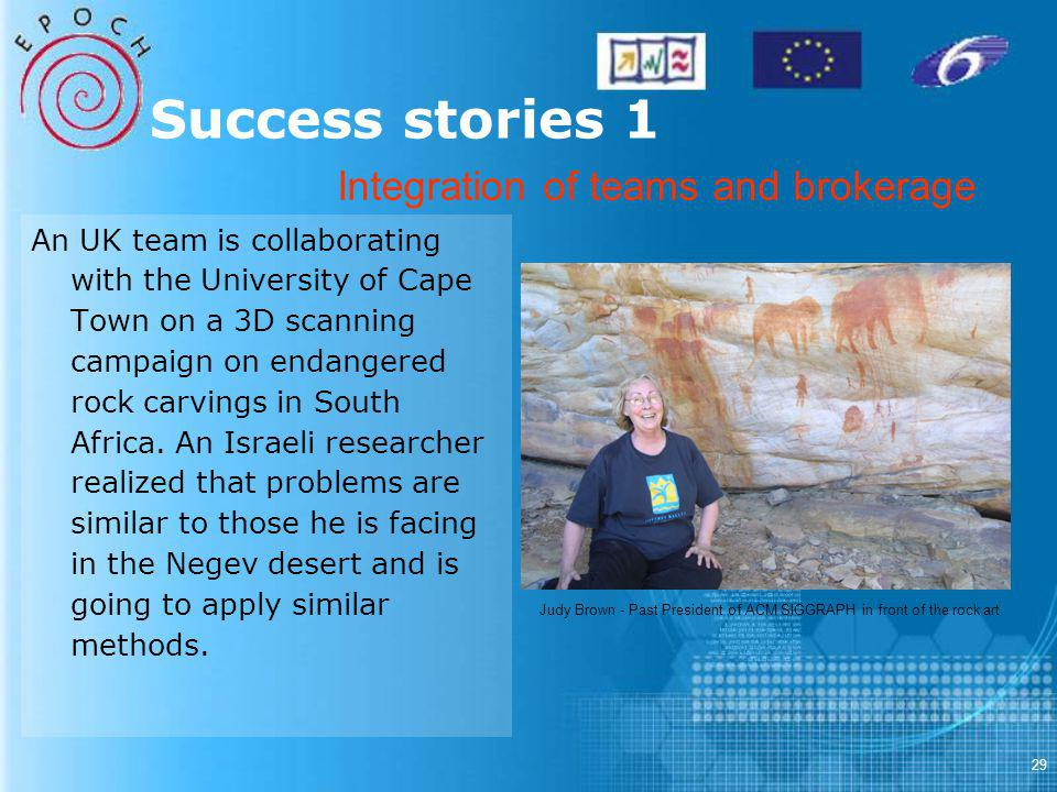 29 Success stories 1 An UK team is collaborating with the University of Cape Town on a 3D scanning campaign on endangered rock carvings in South Africa.