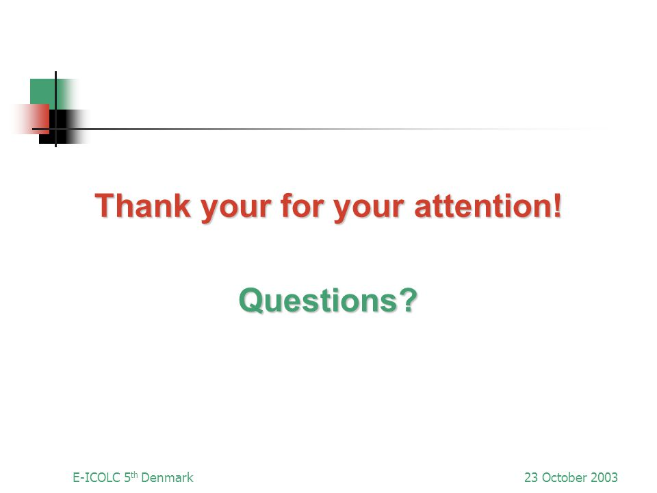 E-ICOLC 5 th Denmark23 October 2003 Thank your for your attention! Questions