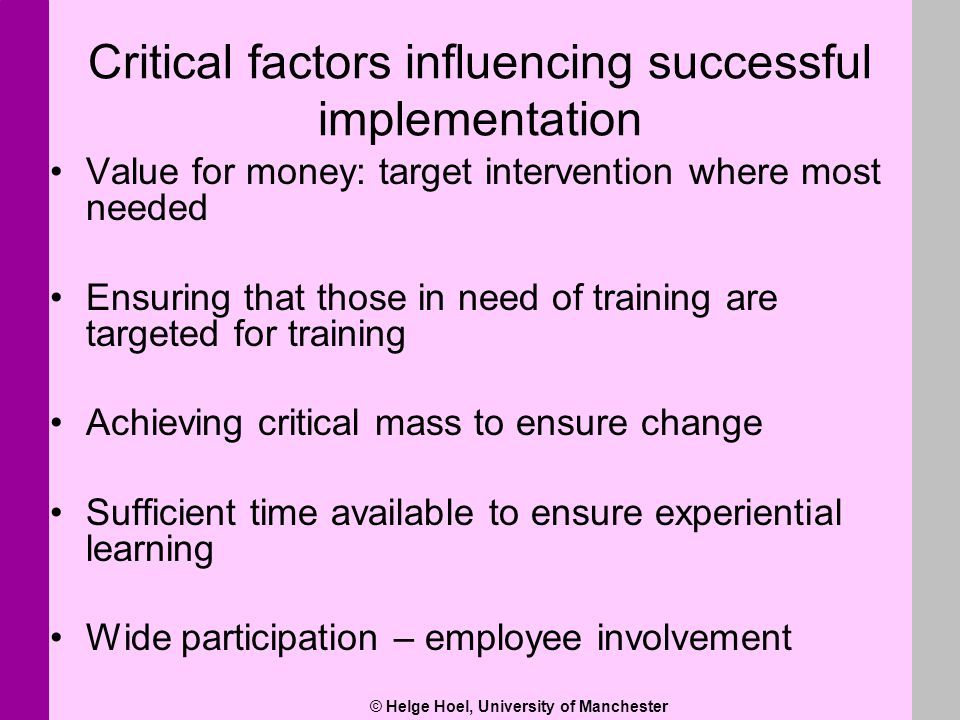 © Helge Hoel, University of Manchester Critical factors influencing successful implementation Value for money: target intervention where most needed E